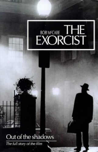 "The ""Exorcist"": Out of the Shadows By Bob McCabe"