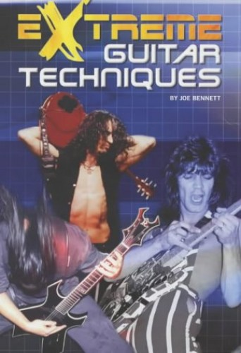 Extreme Guitar Techniques By Joe Bennett