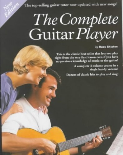 The Complete Guitar Player: Parts 1, 2 & 3 By Russ Shipton