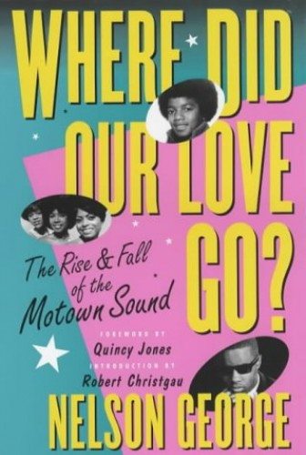 Where Did Our Love Go: The Rise and Fall of Tamla Motown By George Nelson