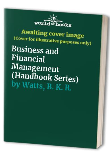 Business and Financial Management By B. K. R. Watts