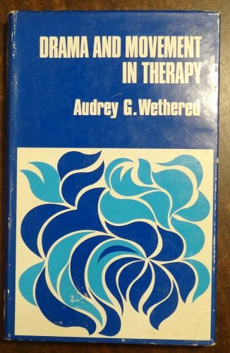 Drama and Movement in Therapy By Audrey Wethered