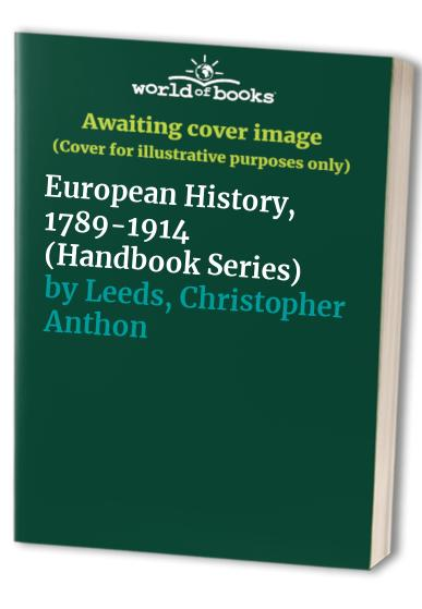 European History, 1789-1914 (Handbook Series) By Christopher Anthony Leeds