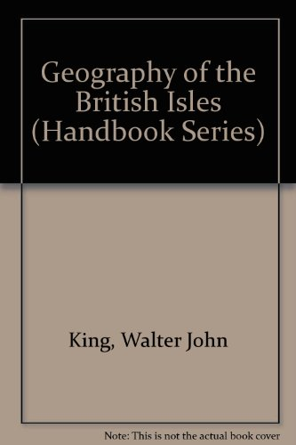 Geography of the British Isles By Walter John King