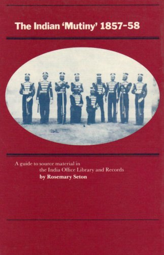 The Indian Mutiny, 1857-58 By Edited by Rosemary Seton