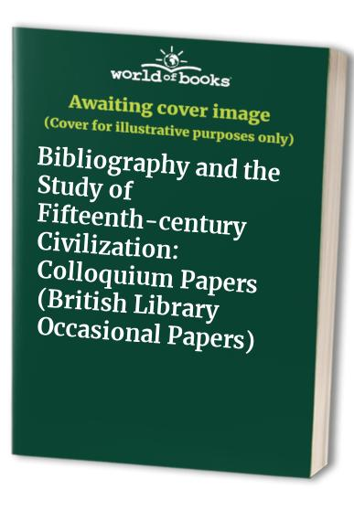 Bibliography and the Study of Fifteenth-century Civilization By Lotte Hellinga