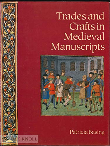 Trades and Crafts in Mediaeval Manuscripts By Patricia Basing