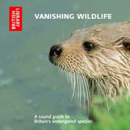 Vanishing Wildlife: A Sound Guide to Britain's Endangered Species by British Library