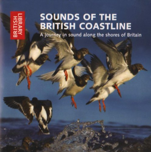 Sounds of the British Coastline: A Journey in Sound Along the Shores of Britain by British Library
