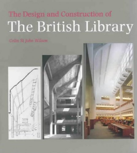 The Design and Construction of the British Library by Colin St. John Wilson