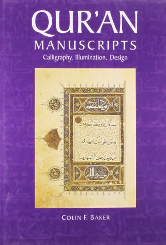 Qur'an Manuscripts: Calligraphy, Illumination, Design by C.F. Baker