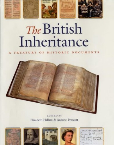 The British Inheritance: A Treasury of Historic Documents Edited by Elizabeth M. Hallam