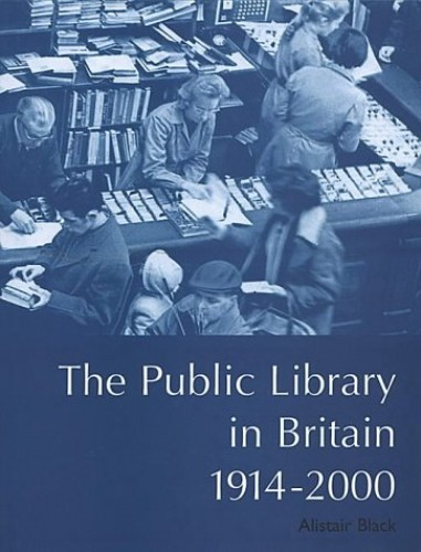 The Public Library in Britain 1914-2000 By Professor Alistair Black