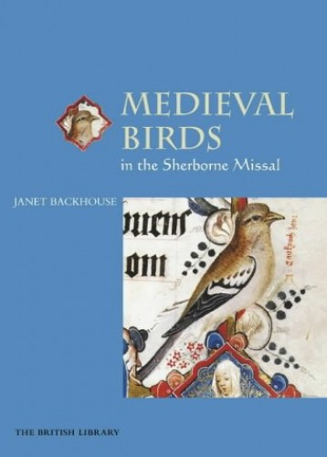 Medieval Birds in the Sherborne Missal By Janet Backhouse (formerly Curator of Illuminated Manuscripts, The British Library, London)