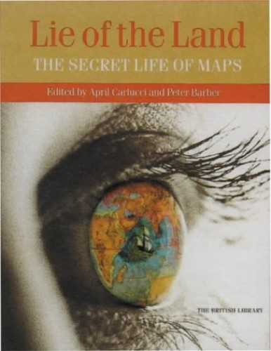 The Lie of the Land: The Secret Life of Maps Edited by Peter Barber