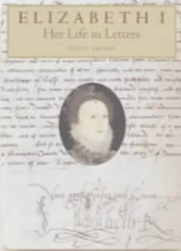 Elizabeth I: Her Life in Letters By Felix Pryor