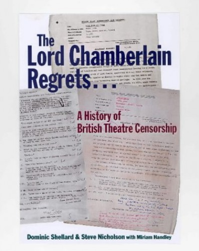 The Lord Chamberlain Regrets: British Stage Censorship and Readers' Reports from 1824 to 1968 (British Library - Corpus of British Medieval Library Catalog) By Dominic Shellard