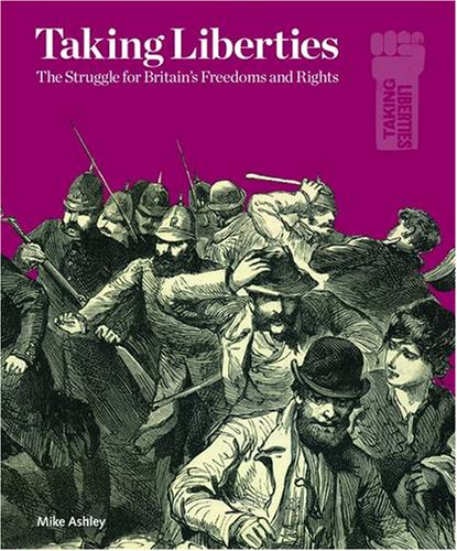 Taking Liberties: The Struggle for Britain's Freedoms and Rights By Mike Ashley