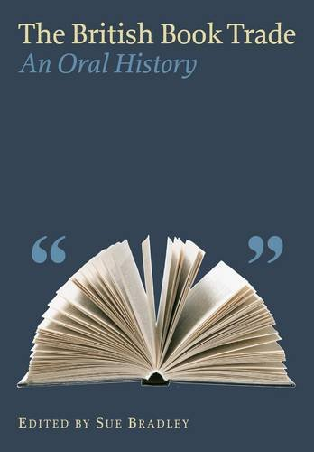 The British Book Trade: An Oral History By Sue M Bradley