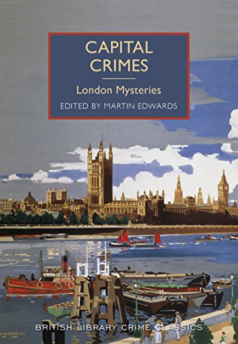 Capital Crimes: London Mysteries (British Library Crime Classics) Edited by Martin Edwards
