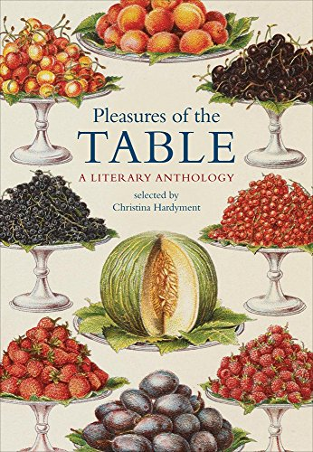 Pleasures of the Table: A Literary Anthology Edited by Christina Hardyment