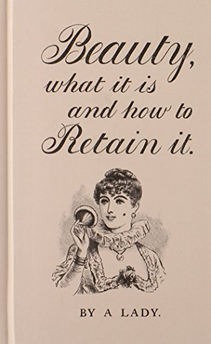 Beauty, What it is and How to Retain it By A Lady