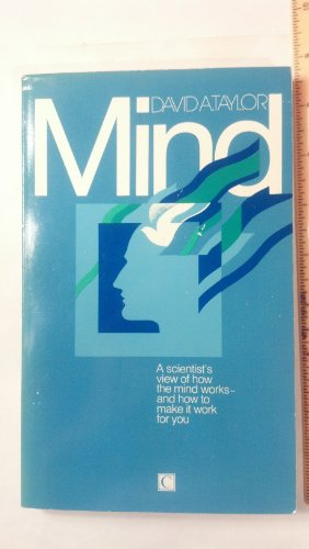 Mind: A Scientist's View of How the Mind Works, and How to Make it Work for You by David A. Taylor