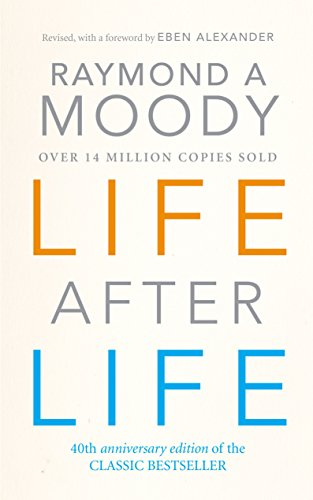 Life After Life Life After Life By Dr. Raymond Moody