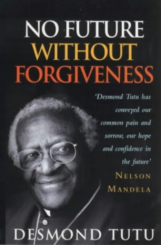 No Future Without Forgiveness: A Personal Overview of South Africa's Truth and Reconciliation Commission By Archbishop Desmond Tutu