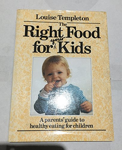 The Right Food for Your Kids By Louise Templeton
