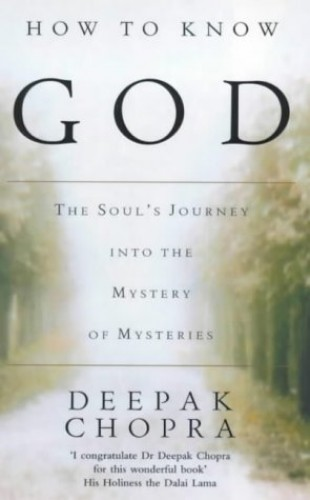 How to Know God: The Soul's Journey into the Mystery of Mysteries by Deepak Chopra