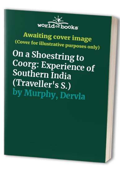 On a Shoestring to Coorg By Dervla Murphy