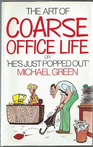The Art of Coarse Office Life by Michael Green