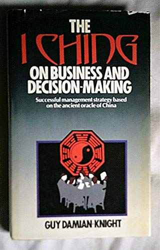 The I Ching on Business and Decision Making By Guy Damian-Knight