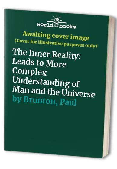 The Inner Reality: Leads to More Complex Understanding of Man and the Universe By Paul Brunton