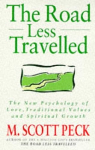 The Road Less Travelled: The New Psychology of Love, Traditional Values and Spiritual Growth by M. Scott Peck