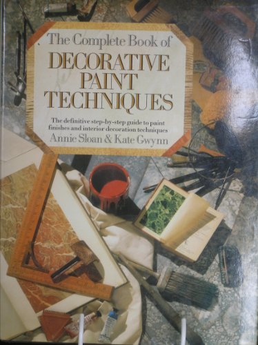The Complete Book of Decorative Paint Techniques: An Inspirational Sourcebook of Paint Finishes and Interior Decoration by Annie Sloan
