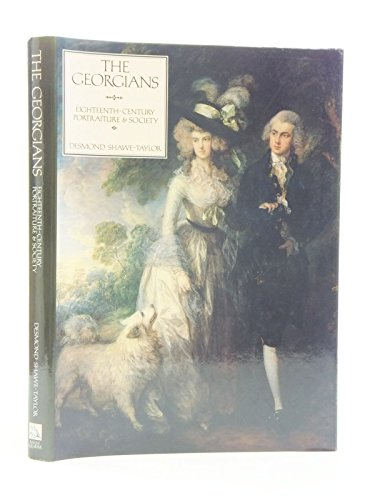 The Georgians: Eighteenth Century Portraiture and Society By Desmond Shawe-Taylor