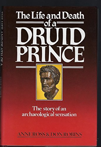 The Life and Death of a Druid Prince: Story of an Archaeological Sensation By Anne Ross