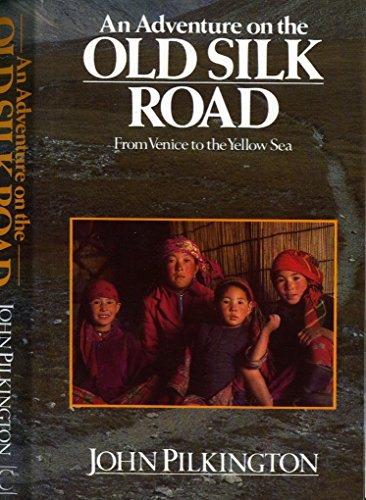 Adventure on the Old Silk Road By John Pilkington