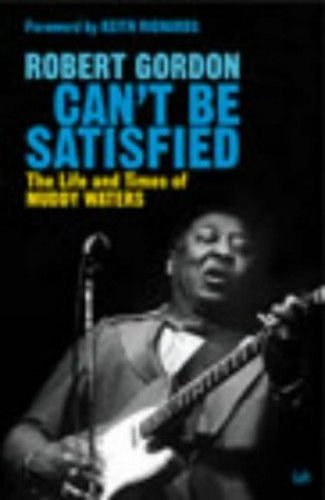 Can't Be Satisfied By Robert Gordon
