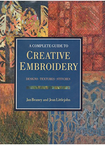 The Complete Guide to Creative Embroidery By Jan Beaney