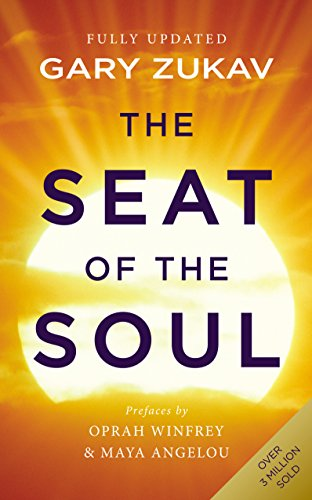 The Seat of the Soul: An Inspiring Vision of Humanity's Spiritual Destiny By Gary Zukav