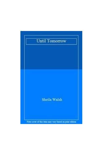 Until Tomorrow By Sheila Walsh