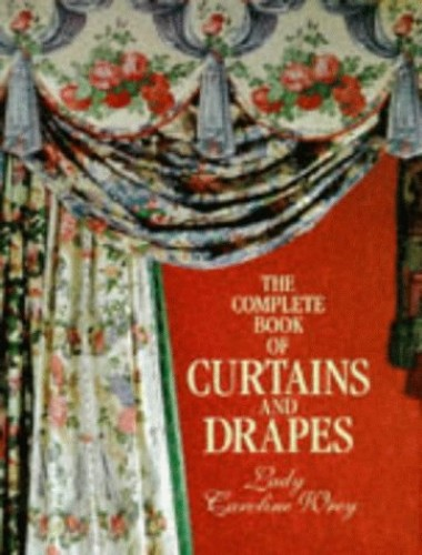The Complete Book of Curtains and Drapes by Lady Caroline Wrey