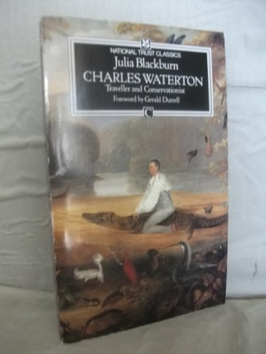 Charles Waterton, 1782-1865: Conservationist and Traveller by Julia Blackburn
