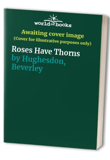 Roses Have Thorns By Beverley Hughesdon