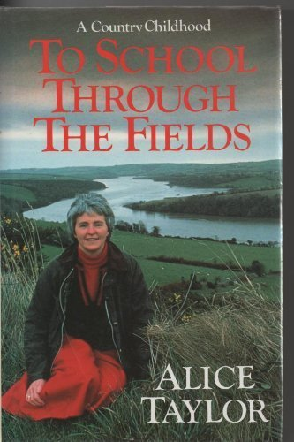 To School Through the Fields: A Country Childhood By Alice Taylor