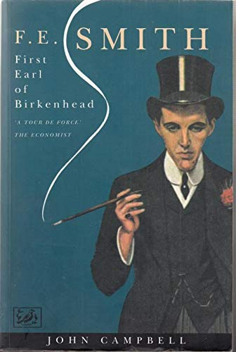 F.E.Smith, First Earl of Birkenhead By John Campbell