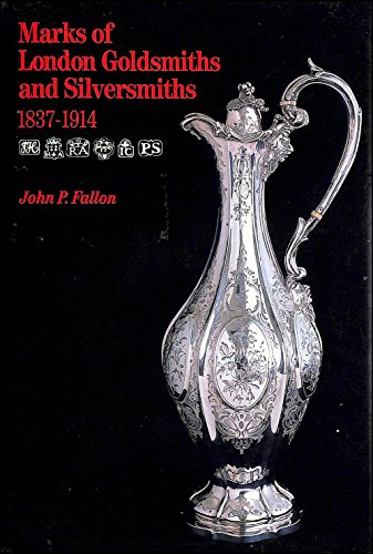 Marks of London Goldsmiths and Silversmiths, 1837-1914 By John P. Fallon